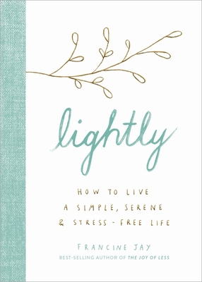 Lightly: How to Live a Simple, Serene, and Stress-free Life Cover Image