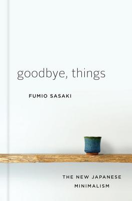 Goodbye, Things: The New Japanese Minimalism Cover Image