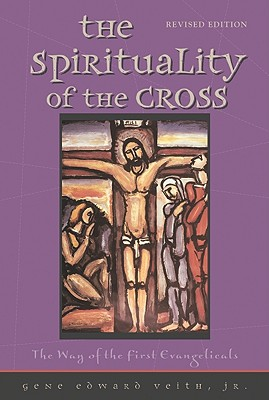 The Spirituality of the Cross: The Way of the First Evangelicals Cover Image