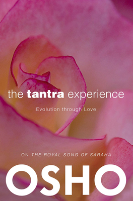 The Tantra Experience: Evolution Through Love: On the Royal Song of Saraha Cover Image
