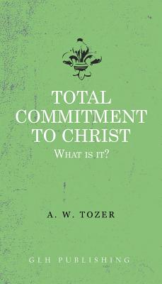 Total Commitment to Christ: What Is It? Cover Image