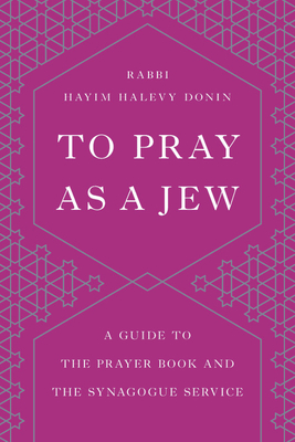To Pray as a Jew: A Guide to the Prayer Book and the Synagogue Service Cover Image