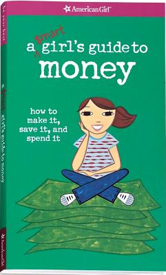 A Smart Girl's Guide to Money: How to Make It, Save It, and Spend It Cover Image