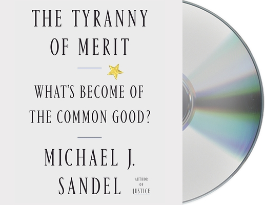 The Tyranny of Merit: What's Become of the Common Good? cover