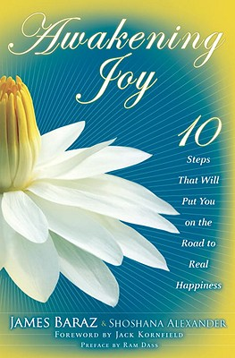 Awakening Joy: 10 Steps That Will Put You on the Road to Real Happiness Cover Image
