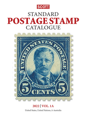 2022 Scott Stamp Postage Catalogue Volume 1: Cover Us, Un, Countries A-B: Scott Stamp Postage Catalogue Volume 1: Us, Un and Contries A-B Cover Image