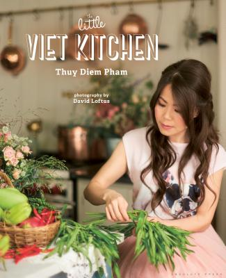 The Little Viet Kitchen: Over 100 authentic and delicious Vietnamese recipes Cover Image