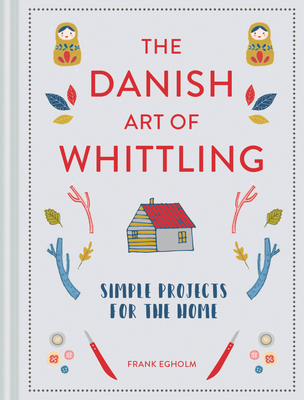 The Danish Art of Whittling: Simple Projects for the Home Cover Image