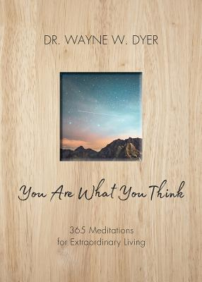 You Are What You Think: 365 Meditations for Purposeful Living Cover Image