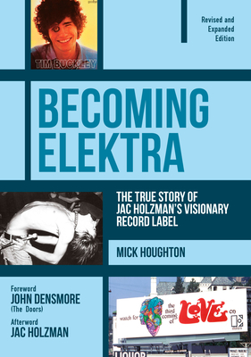 Becoming Elektra: The True Story of Jac Holzman's Visionary Record Label (Revised & Expanded Edition) Cover Image