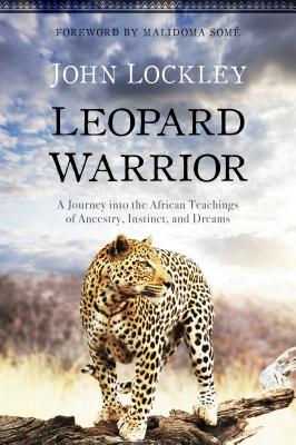 Leopard Warrior: A Journey Into the African Teachings of Ancestry, Instinct, and Dreams Cover Image