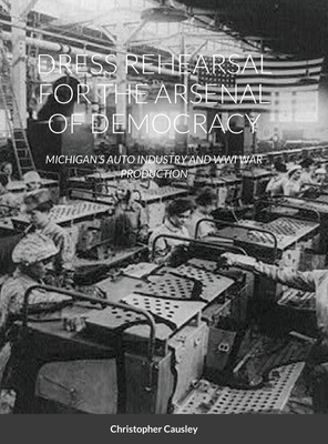 Dress Rehearsal for the Arsenal of Democracy: Michigan's Auto Industry and Wwi War Production Cover Image