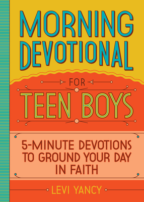 Morning Devotional for Teen Boys: 5-Minute Devotions to Ground Your Day in Faith Cover Image