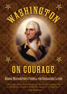 Washington on Courage: George Washington's Formula for Courageous Living Cover Image