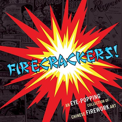 Firecrackers!: An Eye-Popping Collection of Chinese Firework Art Cover Image