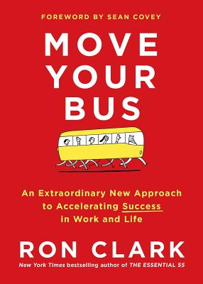 Move Your Bus: An Extraordinary New Approach to Accelerating Success in Work and Life Cover Image