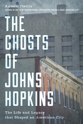 The Ghosts of Johns Hopkins: The Life and Legacy That Shaped an American City Cover Image