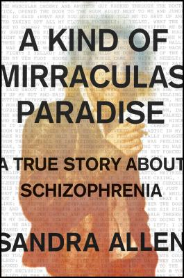 A Kind of Mirraculas Paradise: A True Story About Schizophrenia Cover Image