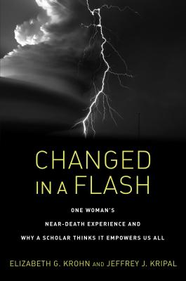 Changed in a Flash: One Woman's Near-Death Experience and Why a Scholar Thinks It Empowers Us All Cover Image