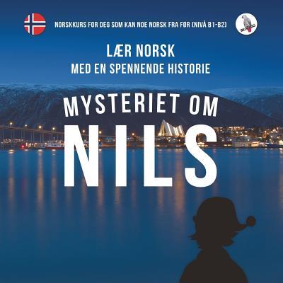 Mysteriet om Nils. Lær norsk med en spennende historie. Norskkurs for deg som kan noe norsk fra før (nivå B1-B2). Cover Image