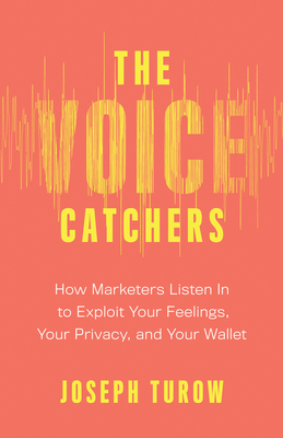 The Voice Catchers: How Marketers Listen In to Exploit Your Feelings, Your Privacy, and Your Wallet Cover Image