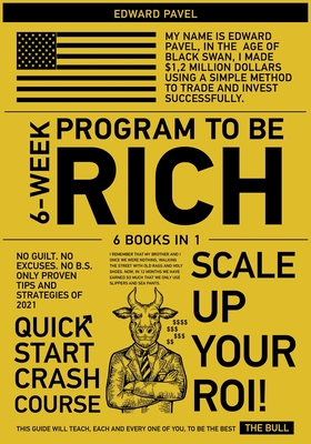 6-Week Program to Be Rich [6 in 1]: No Guilt. No Excuses. No B.S. Only Proven Tips and Strategies of 2021 Cover Image