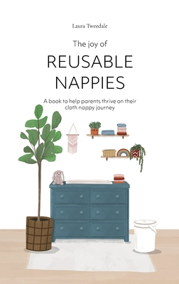 The Joy of Reusable Nappies: A book to help parents thrive on their cloth nappy journey Cover Image