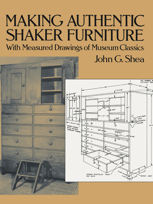 Making Authentic Shaker Furniture: With Measured Drawings of Museum Classics (Furniture Making) Cover Image