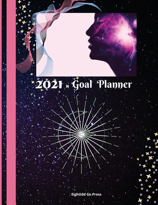 2021 Goal Planner: Goal Planner For Woman Productivity Journal for Woman - Setting Goals, Focus And Action Plan (Monthly Habit Tracker) Cover Image