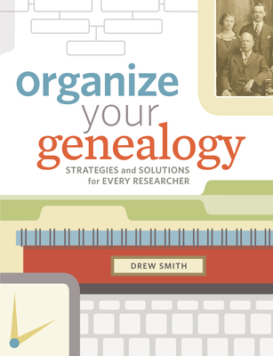 Organize Your Genealogy: Strategies and Solutions for Every Researcher Cover Image