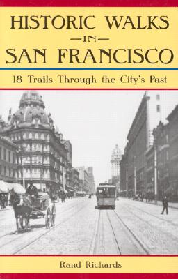 Historic Walks in San Francisco: 18 Trails Through the City's Past Cover Image