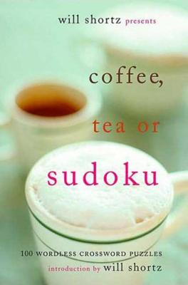Will Shortz Presents Coffee, Tea, or Sudoku: 100 Wordless Crossword Puzzles Cover Image