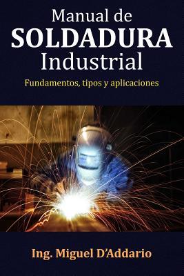 Manual de soldadura industrial: Fundamentos, Tipos y aplicaciones Cover Image