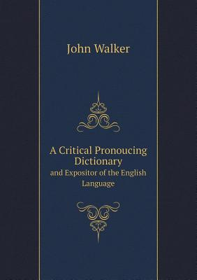 Cover for A Critical Pronoucing Dictionary and Expositor of the English Language
