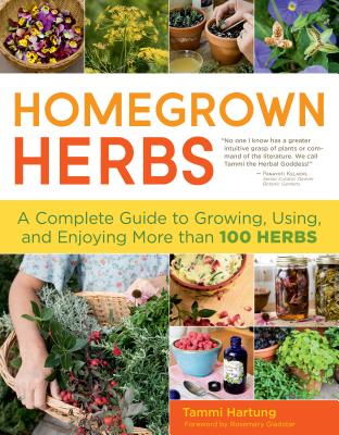 Homegrown Herbs: A Complete Guide to Growing, Using, and Enjoying More Than 100 Herbs Cover Image