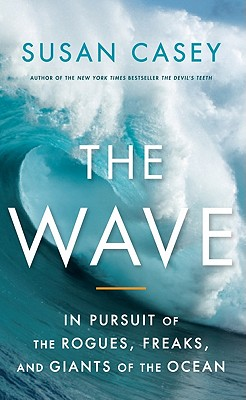 The Wave: In Pursuit of the Rogues, Freaks, and Giants of the Ocean Cover Image