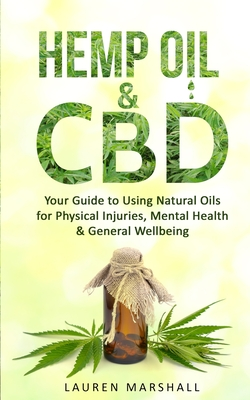 Hemp Oil and CBD: Your Guide to Using Natural Oils for Physical Injuries, Mental Health & General Wellbeing Cover Image