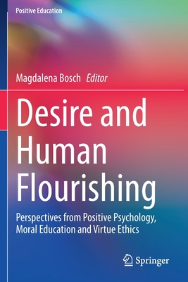 Desire and Human Flourishing: Perspectives from Positive Psychology, Moral Education and Virtue Ethics (Positive Education) Cover Image