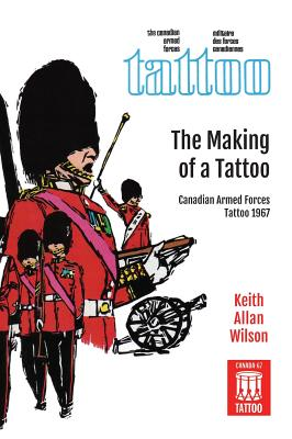 The Making of a Tattoo: Canadian Armed Forces Tattoo 1967 Cover Image