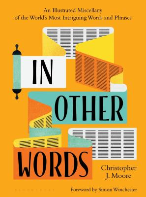 In Other Words: An Illustrated Miscellany of the World's Most Intriguing Words and Phrases Cover Image