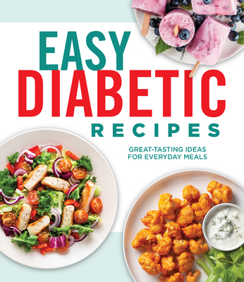 Easy Diabetic Recipes: Great-Tasting Ideas for Everyday Meals Cover Image