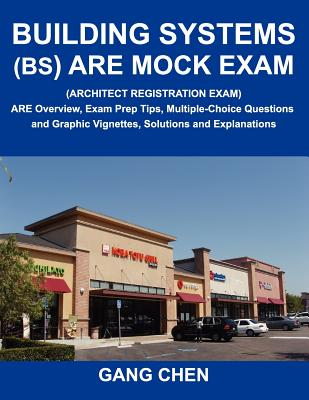 Building Systems (Bs) Are Mock Exam (Architect Registration Exam): Are Overview, Exam Prep Tips, Multiple-Choice Questions and Graphic Vignettes, Solu Cover Image