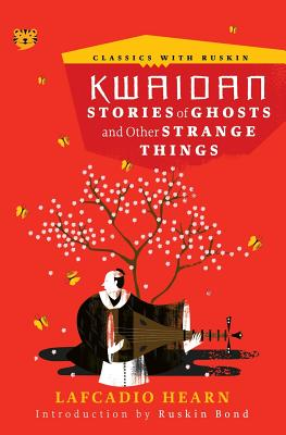 Kwaidan: Stories of Ghosts and Other Strange Things (Classics with Ruskin) Cover Image