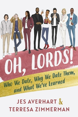 Oh, Lords!: Who We Date, Why We Date Them, and What We've Learned Cover Image