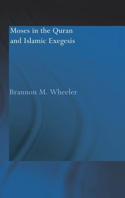 Cover for Moses in the Qur'an and Islamic Exegesis (Routledge Studies in the Qur'an)