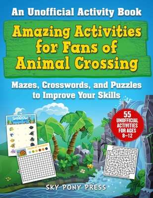 Amazing Activities for Fans of Animal Crossing: An Unofficial Activity Book—Mazes, Crosswords, and Puzzles to Improve Your Skills Cover Image