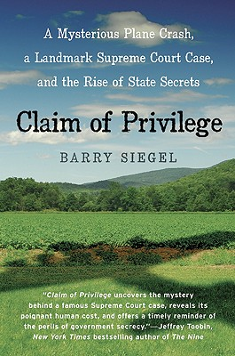 Claim of Privilege: A Mysterious Plane Crash, a Landmark Supreme Court Case, and the Rise of State Secrets Cover Image