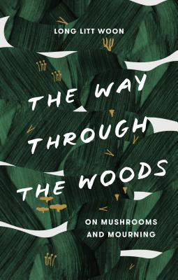 The Way Through the Woods: On Mushrooms and Mourning Cover Image