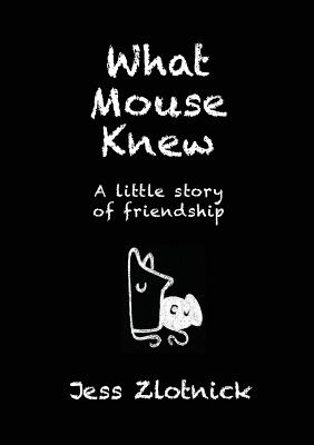 What Mouse Knew: A little story of friendship Cover Image
