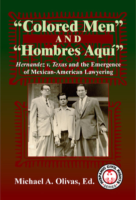Colored Men and Hombres Aqui: Hernandez V. Texas and the Emergence of Mexican-American Lawyering (Hispanic Civil Rights) Cover Image